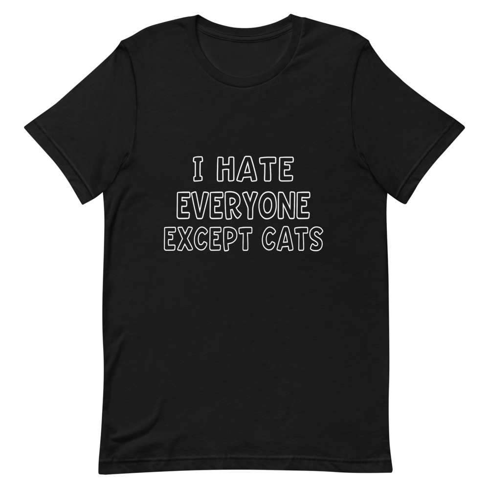 I Hate Everyone Except Cats – Mens Gag T-Shirt