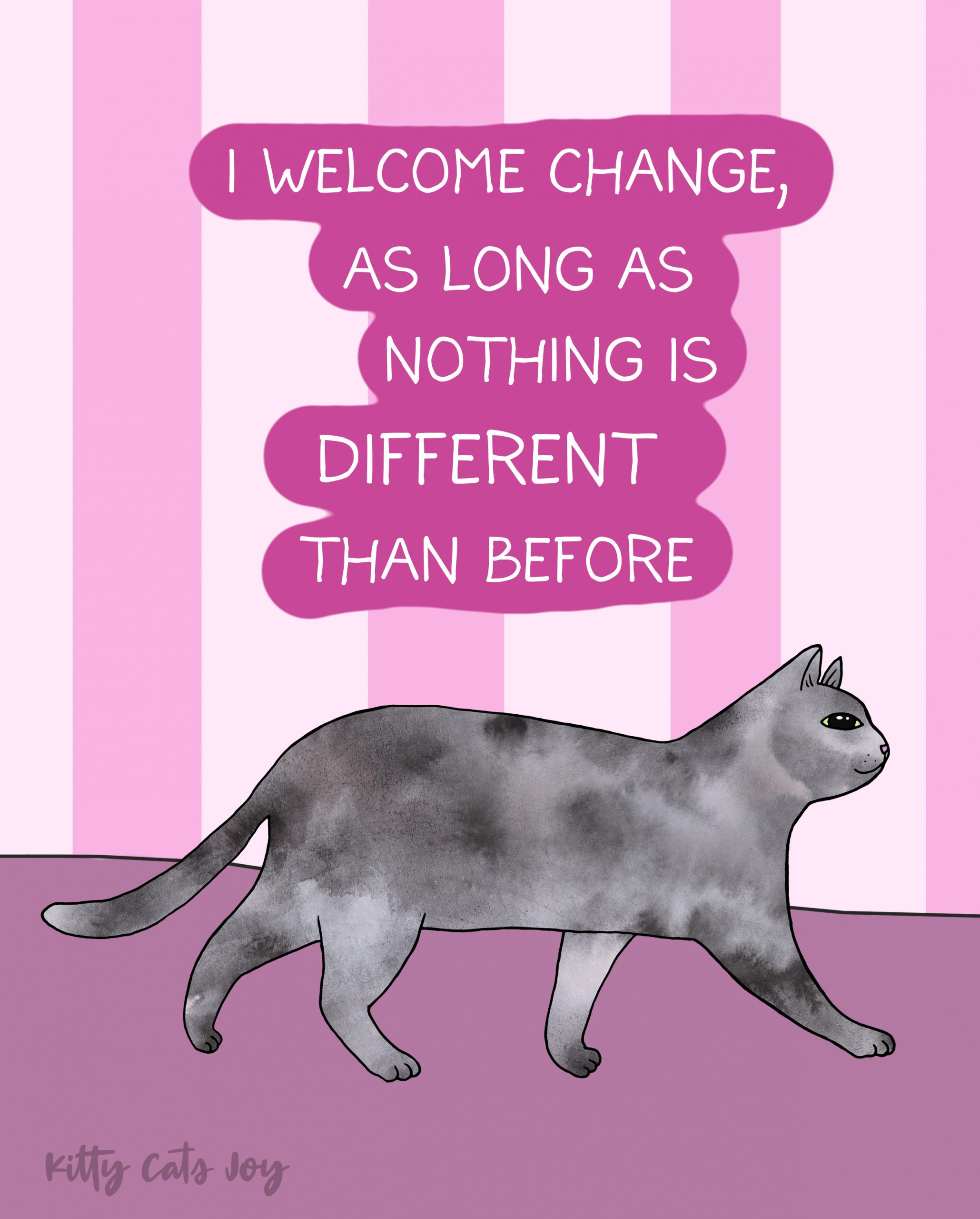 Welcoming Change - Funny Unproductive Cat Quotes